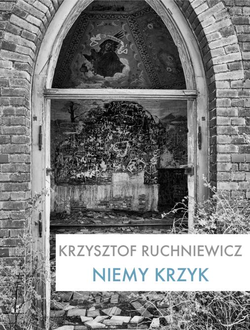 Plik do pobrania: Krzysztof Ruchniewicz, Niemy krzyk, Wrocław 2019.